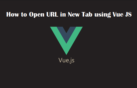 How to Open URL in New Tab using Vue JS