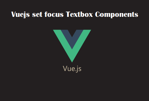 Vuejs set focus Textbox Components