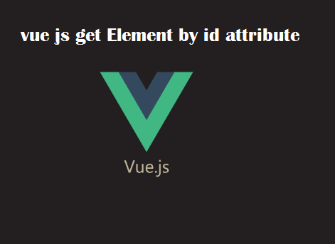 vue js get Element by id attribute
